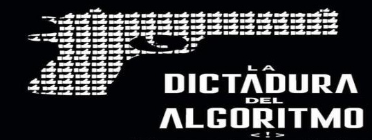 La dictadura del algoritmo